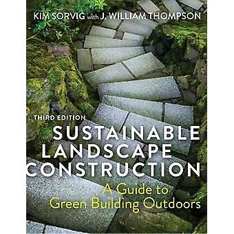 Sustainable Landscape Construction - Third Edition - A Guide to Green
