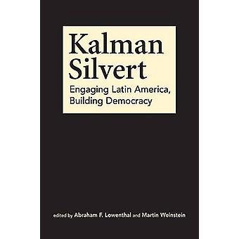Kalman Silvert - Engaging Latin America - Building Democracy by Abraha