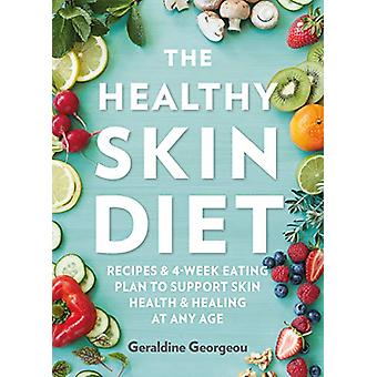 The Healthy Skin Diet - Recipes and 4-week eating plan to support skin