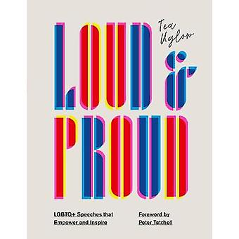 Loud and Proud - LGBTQ+ speeches that empower and inspire by Tea Uglow