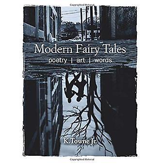 Modern Fairy Tales - Poetry - Art - Words by K. Towne - Jr. - 97817824