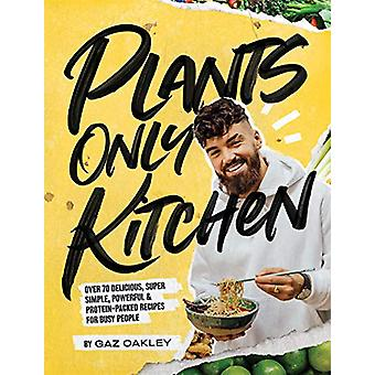 Plants-Only Kitchen - Over 70 delicious - super-simple - powerful &