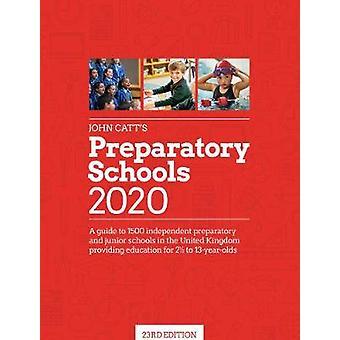 John Catt's Preparatory Schools 2020 - A guide to 1 -500 prep and juni