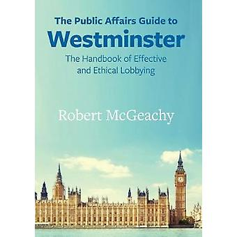 The Public Affairs Guide to Westminster - The Handbook of Effective an