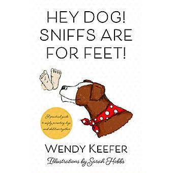 Hey Dog! Sniffs are for Feet! by Wendy Keefer - 9781912881734 Book