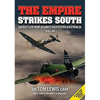 The Empire Strikes South - Japan'S Air War Against Northern Australia