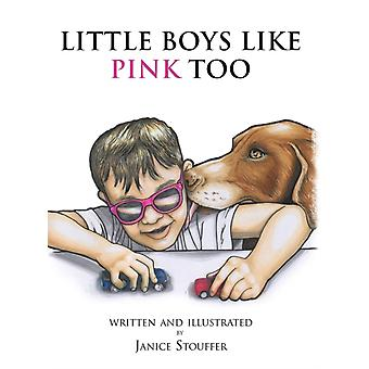 Little Boys Like Pink Too by Stouffer & Janice
