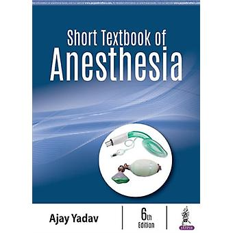 Short Textbook of Anesthesia by Yadav & Ajay