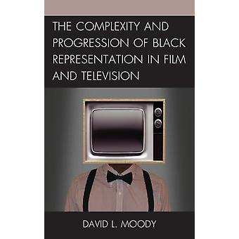The Complexity and Progression of Black Representation in Film and Television by Moody & David L.