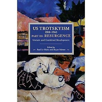 US Trotskyism 19281965 Part III Resurgence Uneven and Combined Development Dissident Marxism in the United States Volume 4 Historical Materialism