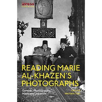 Reading Marie alKhazens Photographs by Nachabe Taan & Yasmine Lebanese American University & Lebanon