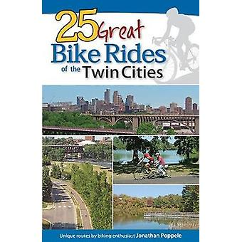25 Great Bike Rides of the Twin Cities by Jonathan Poppele - 97815919