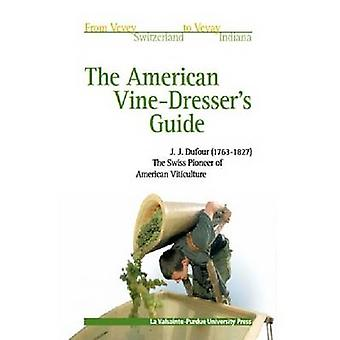 The American Vinedressers Guide by John James Dufour