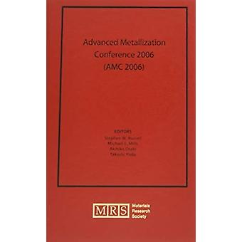 Advanced Metallization Conference 2006 AMC 2006 Volume 22 by Edited by Stephen W Russell & Edited by Michael E Mills & Edited by Akihiko Osaki & Edited by Takashi Yoda