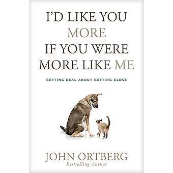 Id Like You More If You Were More Like Me av John Ortberg