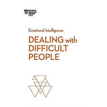 Dealing with Difficult People HBR Emotional Intelligence Series