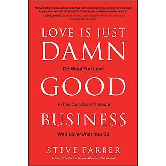 Love is Just Damn Good Business Do What You Love in the Service of People Who Love What You Do BUSINESS BOOKS
