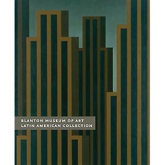 Latinalaisamerikkalainen kokoelma Blanton Museum of Art by Edited by Gabriel Perez Barreiro Blanton Museum of Art