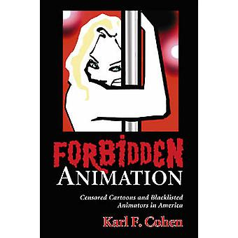 Forbidden Animation  Censored Cartoons and Blacklisted Animators in America by Karl F Cohen
