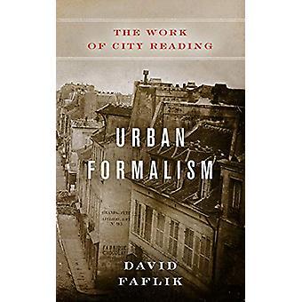 Urban Formalism - The Work of City Reading by David Faflik - 978082328
