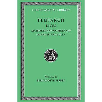 Parallel Lives Alcibiades and Coriolanus Lysander and Sulla v. 4 by Plutarch & Translated by B Perrin