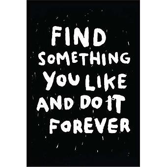 Löytää jotain haluat ja tehdä se ikuisesti jääkaappimagneetti