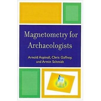 Magnetometry for Archaeologists by Arnold Aspinall - Chris Gaffney -