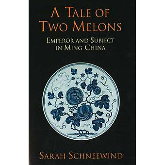 A Tale of Two Melons - Emperor and Subject in Ming China by Sarah Schn