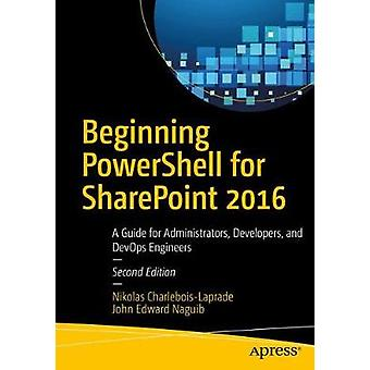 Beginning PowerShell for SharePoint 2016 - A Guide for Administrators
