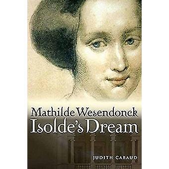 Mathilde Wesendonck - Isoldes drøm af Judith Cabaud - 9781574674910