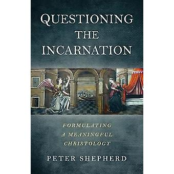 Questioning the Incarnation - Formulating a meaningful Christology by