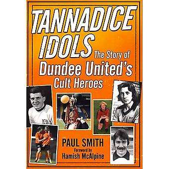 Tannadice idoler - historien om Dundee United's Cult hjältar av Paul Smi