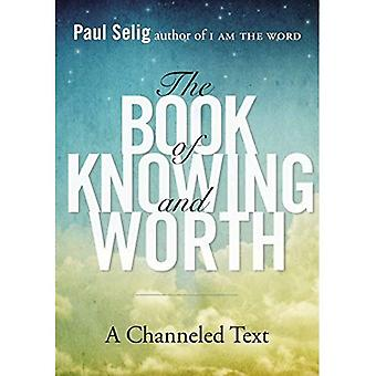 Book Of Knowing And Worth: A Channeled Text