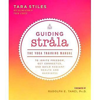 Directeurs Strala: Le manuel de formation de Yoga pour enflammer la liberté, rester connecté et construire l'éclatante santé et bonheur (broché)