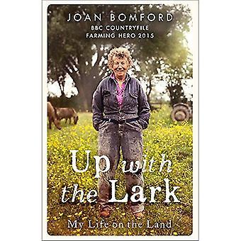 Up mit die Lerche: Mein Leben auf dem Land
