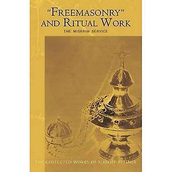 Freemasonary en rituele werk: de Misraïm Service - teksten en documenten uit het gedeelte van de cognitieve-ritueel van de esoterische School 1904-1919 (verzamelde werken van Rudolf Steiner)