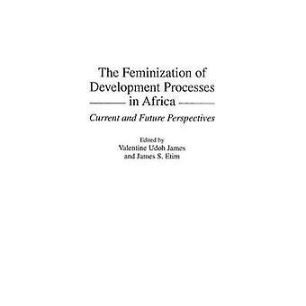 De feminisering van ontwikkelingsprocessen in Afrika huidige en toekomstige vooruitzichten van Etim & James