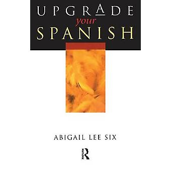 Upgrade Your Spanish by Lee Six & Abigail