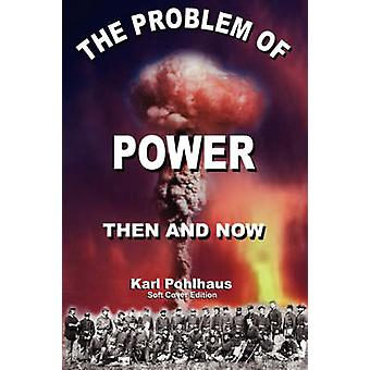 The Problem of PowerThen and Now by Pohlhaus & Karl A.