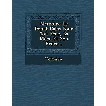 Memoire de Donat Calas Häll Son Pere Sa blott Et Son Frere... av Voltaire