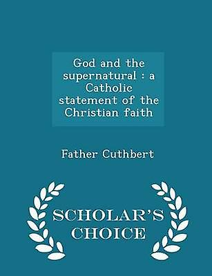 God and the supernatural  a Catholic statement of the Christian faith  Scholars Choice Edition by Cuthbert & Father