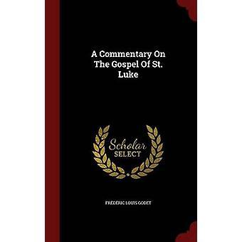 A Commentary On The Gospel Of St. Luke by Godet & Frdric Louis