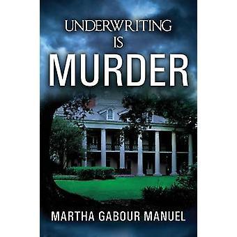 Underwriting is Murder by Manuel & Martha Gabour