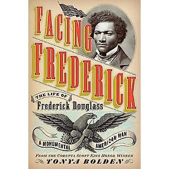 Facing Frederick - The Life of Frederick Douglass - a Monumental Ameri