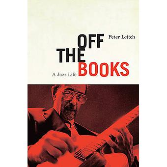 Off the Books - A Jazz Life by Peter Leitch - 9781550653489 Book
