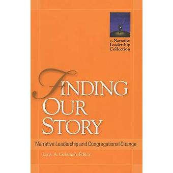 Finding Our Story - Narrative Leadership and Congregational Change by
