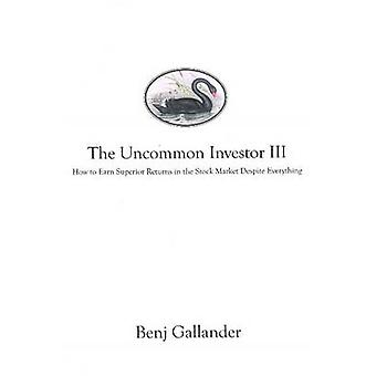 Uncommon Investor III - How to Earn Superior Returns in the Stock Mark