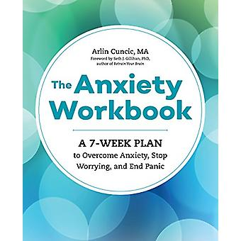 The Anxiety Workbook - A 7-Week Plan to Overcome Anxiety - Stop Worryi