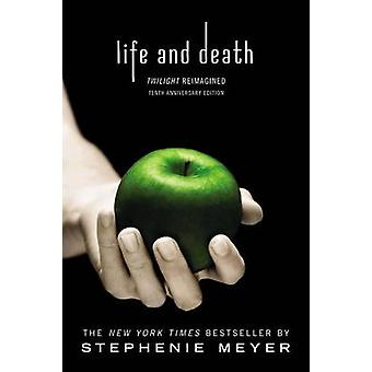 Life and Death - Twilight Reimagined by Stephenie Meyer - 978031650545