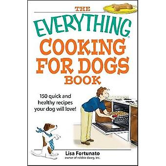 The Everything Cooking for Dogs Book by Fortunato & Lisa